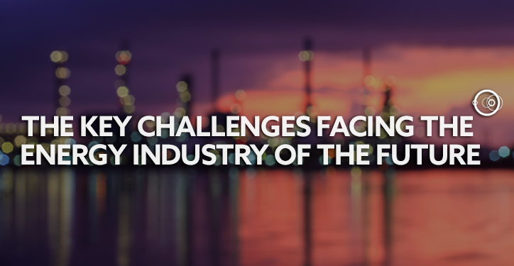 The key challenges facing the energy industry of the future